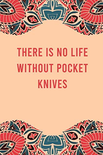 There is no life without pocket knives: lined notebook for writing & note taking, funny journal for pocket knives lovers, appreciation birthday christmas gag gift for women men teen coworker friend