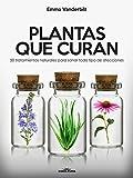 Plantas que curan: 50 tratamientos naturales para sanar todo tipo de afecciones