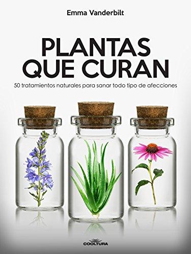 Plantas que curan: 50 tratamientos naturales para sanar todo