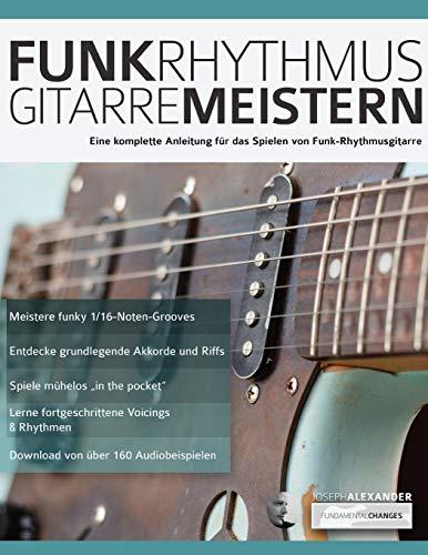 Funk-Rhythmusgitarre Meistern: Eine Komplette Anleitung Für das Spielen von Funk-Rhythmusgitarre (Funk Gitarre spielen, Band 1)