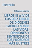 LIBROS III y IV DE LOS DIEZ LIBROS DE DIÓGENES LAERCIO SOBRE LAS VIDAS, OPINIONES Y SENTENCIAS DE LOS FILÓSOFOS MÁS ILUSTRES: Ilustrado (Spanish Edition)