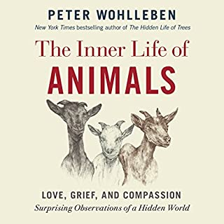 The Inner Life of Animals     Love, Grief, and Compassion: Surprising Observations of a Hidden World              Written by:                                                                                                                                 Peter Wohlleben                               Narrated by:                                                                                                                                 Mike Grady                      Length: 7 hrs and 23 mins     9 ratings     Overall 4.8