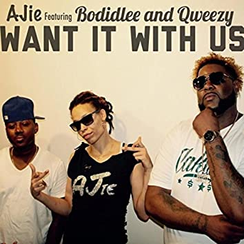 Want It with Us (feat. Qweezy & Bodidlee)