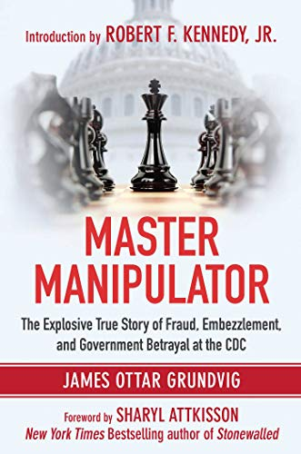 Master Manipulator: The Explosive True Story of Fraud, Embezzlement, and Government Betrayal at the CDC by [James Ottar Grundvig, Sharyl Attkisson, Robert F. Kennedy]