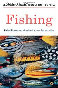 Fishing: A Guide to Fresh and Salt-Water Fishing
