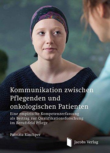 Kommunikation zwischen Pflegenden und onkologischen Patienten: Eine empirische Kompetenzerfassung als Beitrag zur Qualifikationsforschung im Berufsfeld Pflege