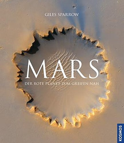 Mars: Der rote Planet zum Greifen nah