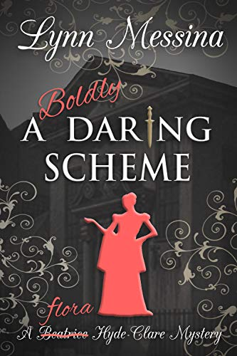 A Boldly Daring Scheme: A Regency Cozy (Beatrice Hyde-Clare Mysteries Book 7) by [Lynn Messina]