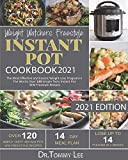 Weight Watchers Freestyle Instant Pot Cookbook 2021: The Most Effective and Easiest Weight Loss Program in The World, Over 120 Simple Tasty Instant Pot WW Freestyle Recipes