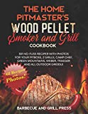 The Home Pitmaster's Wood Pellet Smoker and Grill Cookbook: 301 No-Fuss Recipes with Photos for your Pitboss, Z Grills, Camp Chef, Green Mountains, Weber, Traeger and All Outdoor Griddle