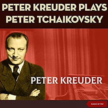 Peter Kreuder plays Peter Tchaikovsky (Arranged by Peter Kreuder - Album of 1961)