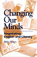 Changing Our Minds: Negotiating English and Literacy