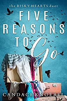 Five Reasons To Go (The Risky Hearts Duet Book 2) by [Candace Knoebel]