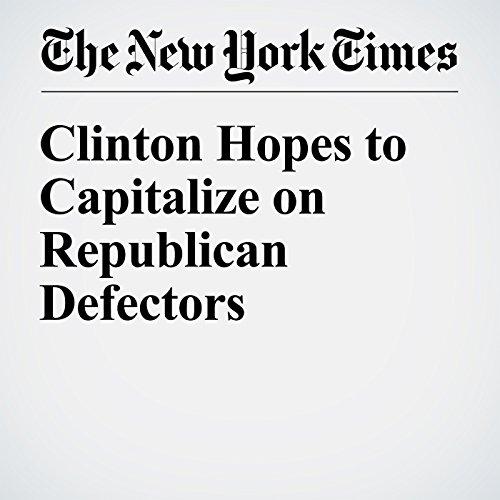 Clinton Hopes to Capitalize on Republican Defectors cover art