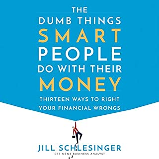 The Dumb Things Smart People Do with Their Money     Thirteen Ways to Right Your Financial Wrongs              By:                                                                                                                                 Jill Schlesinger                               Narrated by:                                                                                                                                 Jill Schlesinger                      Length: 9 hrs and 16 mins     79 ratings     Overall 4.6