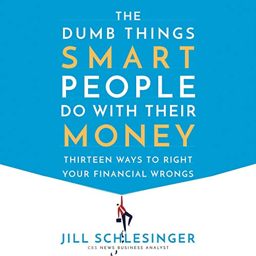 The Dumb Things Smart People Do with Their Money - Jill Schlesinger