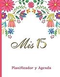 Mis 15 Planificador Y Agenda: Organizador y Agenda para Quinceañeras para planear todas las actividades previas a la fiesta tema flores mexicanas fondo blanco 8.5 x 11 in 102 pag