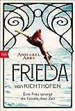 Frieda von Richthofen: Eine Frau sprengt die Fesseln ihrer Zeit