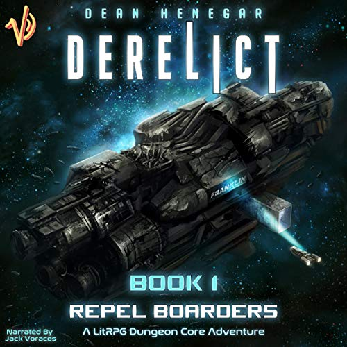 Derelict: Book 1, Repel Boarders (A LitRPG, Dungeon Core Adventure)