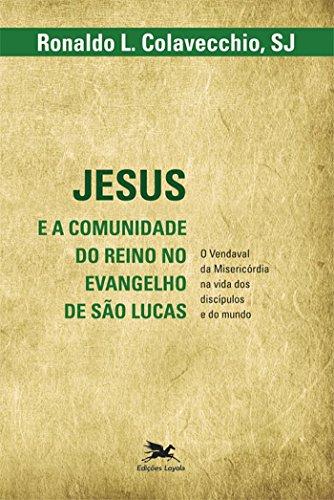 Jesus e a comunidade do reino no evangelho de São Lucas - O vendaval da misericórdia na vida dos discípulos e do mundo