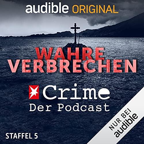 Wahre Verbrechen. Der Stern Crime Podcast: Staffel 5 (Original Podcast)