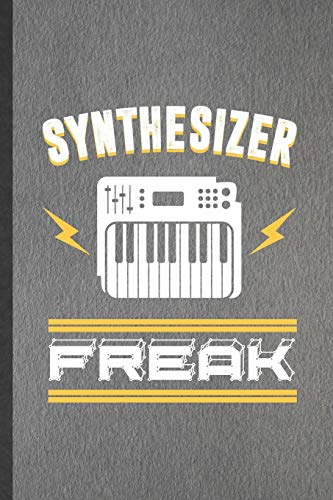 Synthesizer Freak: Blank Funny Music Teacher Keyboardist Lined Notebook/ Journal For Synthesizer Keyboard Player, Inspirational Saying Unique Special Birthday Gift Idea Classic 6x9 110 Pages
