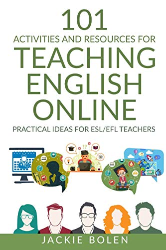 101 Activities and Resources for Teaching English Online: Practical Ideas for ESL/EFL Teachers: 2 (ESL Activities for Teenagers and Adults)