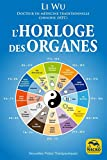 L'horloge des organes: Vivez en harmonie avec les rythmes naturels de votre corps (Nouvelles pistes...
