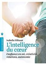 L'intelligence du coeur - Confiance en soi, créativité, relations, autonomie d'Isabelle Filliozat