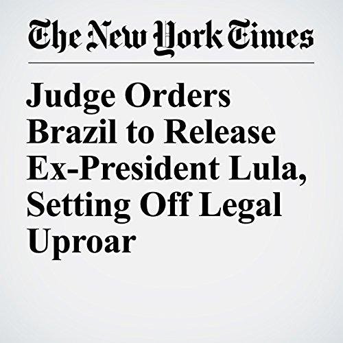 Judge Orders Brazil to Release Ex-President Lula, Setting Off Legal Uproar copertina
