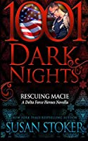 Rescuing Macie: A Delta Force Heroes Novella (1001 Dark Nights)
