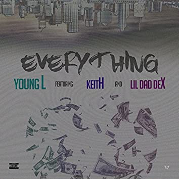 Everything (feat. Keith & Lil Dad Dex)