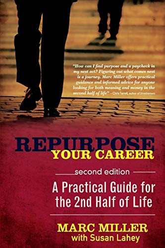 Repurpose Your Career: A Practical Guide for the 2nd Half of Life