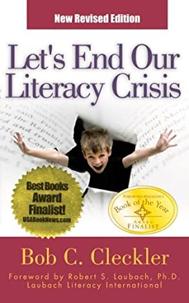 Lets End Our Literacy Crisis: The Desperately Needed Idea Whose Time Has Come by Bob C. Cleckler (2005-02-28)