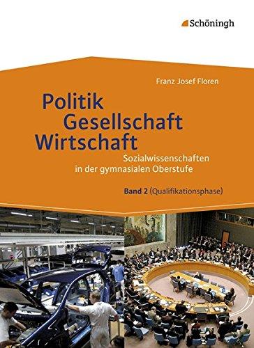 Sozialwissenschaften in der gymnasialen Oberstufe: Politik - Gesellschaft - Wirtschaft, Band 2: Neubearbeitung 2015 für Sozialwissenschaften in der Qualifikationsphase der gymnasialen Oberstufe