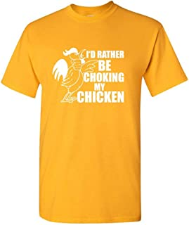 ZoDong I'd Rather Be Choking My Chicken Offensive Sarcastic Mens Funny T-Shirt