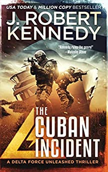 The Cuban Incident (Delta Force Unleashed Thrillers Book 6) by [J. Robert Kennedy]