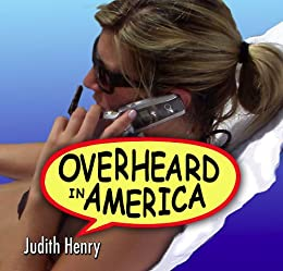Overheard in America by [Judith Henry]