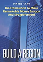Build A Region: The Frameworks To Make Remarkable Money Snappy And Straightforward