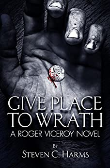 Give Place to Wrath by [Steven C. Harms]