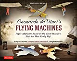 Leonardo da Vinci's Flying Machines Ebook: Paper Airplanes Based on the Great Master's Sketches - That Really Fly! (13 Printable projects; Easy-to-follow instructions) (English Edition)