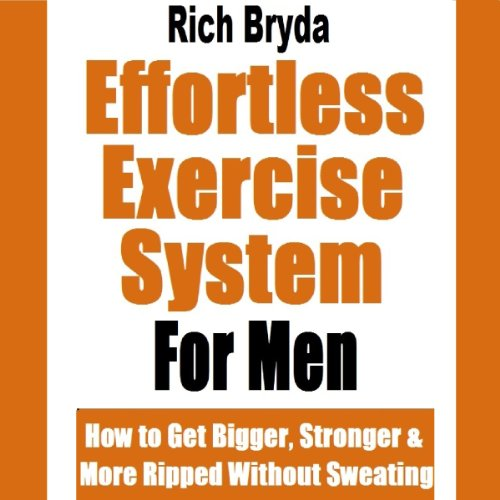 The Effortless Exercise System for Men     How to Get Bigger, Stronger & More Ripped Without Sweating              By:                                                                                                                                 Rich Bryda                               Narrated by:                                                                                                                                 Greg Perry                      Length: 3 hrs and 6 mins     2 ratings     Overall 2.0