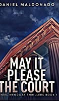 May It Please The Court (Daniel Mendoza Thrillers Book 1)