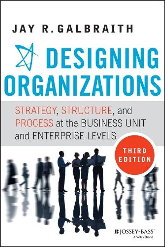 浮く遠足スピーチDesigning Organizations: Strategy, Structure, and Process at the Business Unit and Enterprise Levels (English Edition)