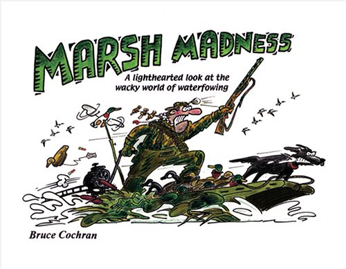 Marsh Madness: A Lighthearted Look at the Wacky World of Waterfowling