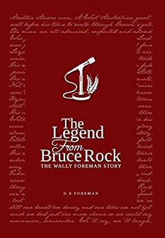 The Legend from Bruce Rock: The Wally Foreman Story by [Glen Eric Foreman, Tim Clarke]