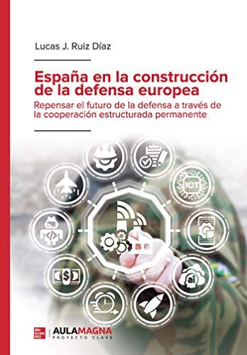 España en la construcción de la defensa europea: Repensar el ...