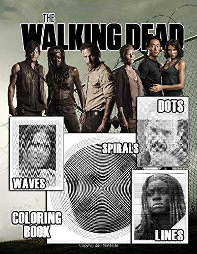 The Walking Dead Dots Lines Spirals Waves Coloring Book: Funny Dots Lines Spirals Waves Coloring Books Highly Recommended For Huge Fans Of The Walking Dead Relaxing And Enjoying Mindfulness