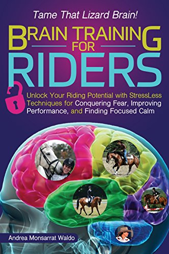 Compare Textbook Prices for Brain Training for Riders: Unlock Your Riding Potential with StressLess Techniques for Conquering Fear, Improving Performance, and Finding Focused Calm  ISBN 9781570767517 by Waldo, Andrea Monsarrat