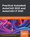 Practical Autodesk AutoCAD 2021 and AutoCAD LT 2021: A no-nonsense, beginner s guide to drafting and 3D modeling with Autodesk AutoCAD